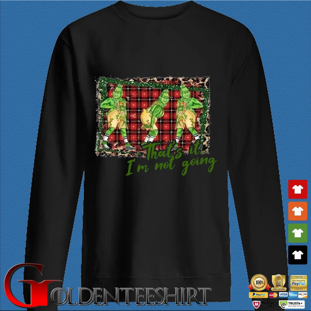 The Grinch that's it I'm not going Christmas sweater