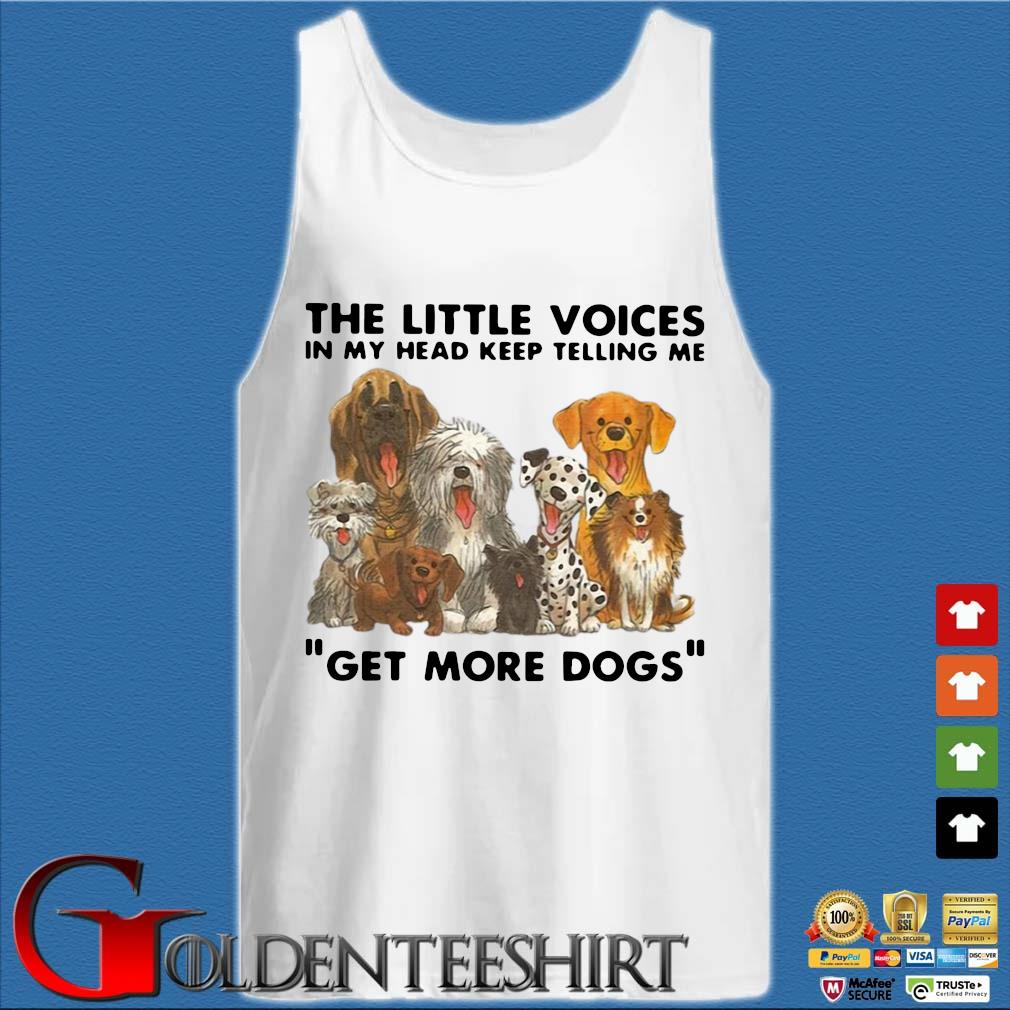 The little voices in my head keep telling Me get more Dogs s Tank top trắng