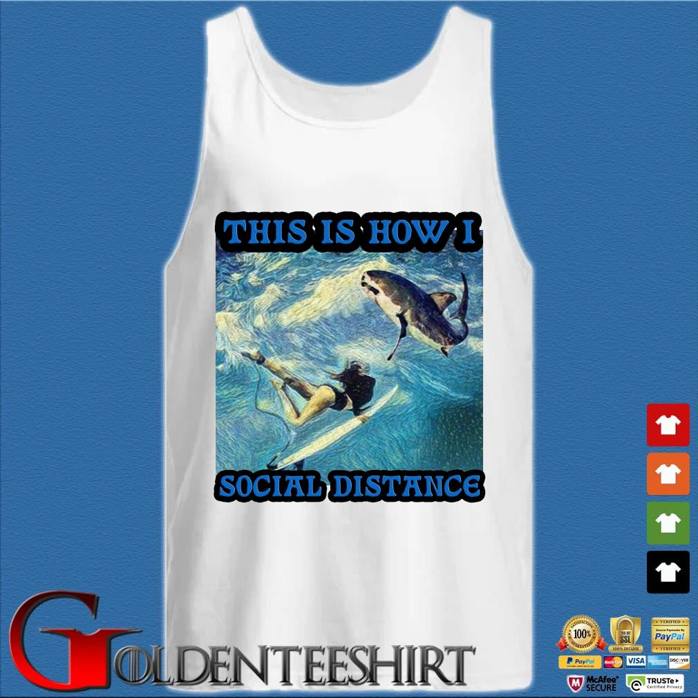 This is how I social distance shark s Tank top trắng