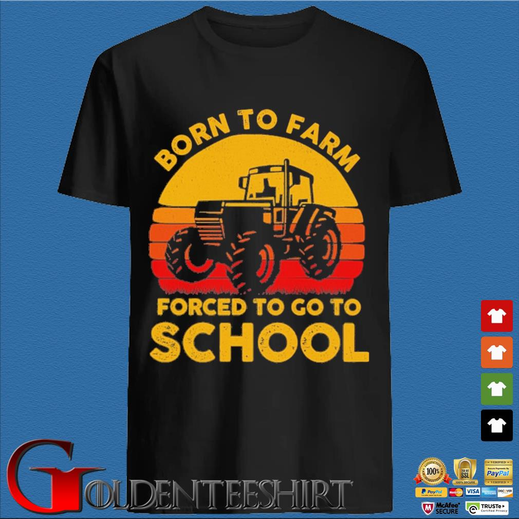 Tractor born to farm forced to go to school retro shirt