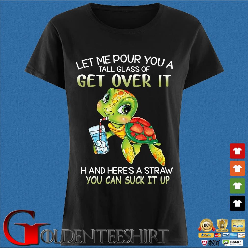 Turtle let me pour you a tall glass of get over it oh and here's a straw so you can suck it up s Den Ladies