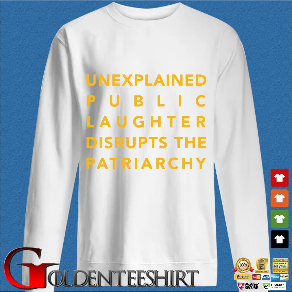 Unexplained public laughter disrupts the patriarchy shirt
