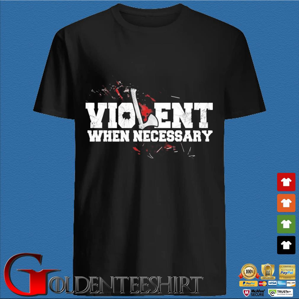 Viking violent when necessary shirt