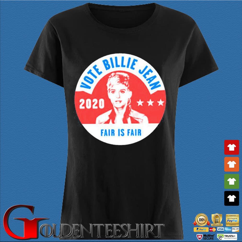 Vote Billie Jean 2020 fair is fair Shirt Den Ladies