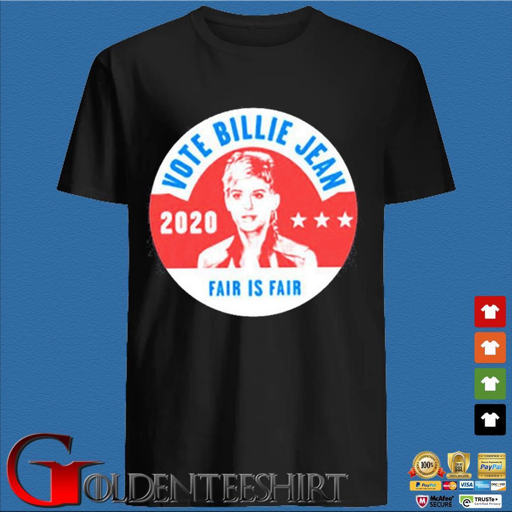 Vote Billie Jean 2020 fair is fair Shirt