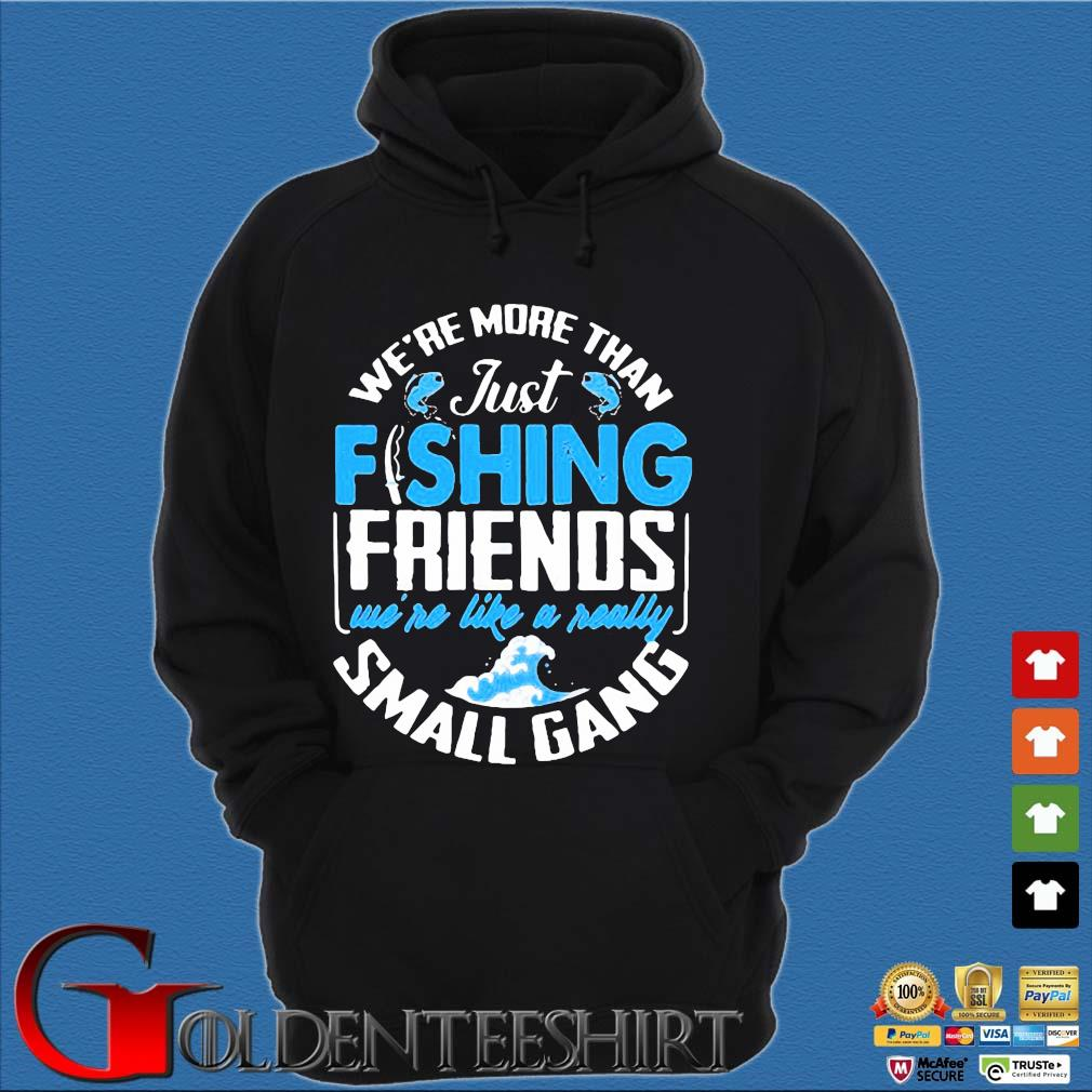 We're more than just fishing Friends we're like a really small gang s Hoodie đen