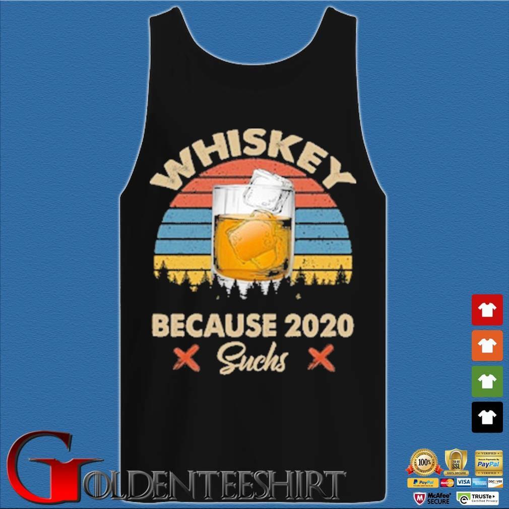Whiskey because 2020 suchs vintage s Tank top den