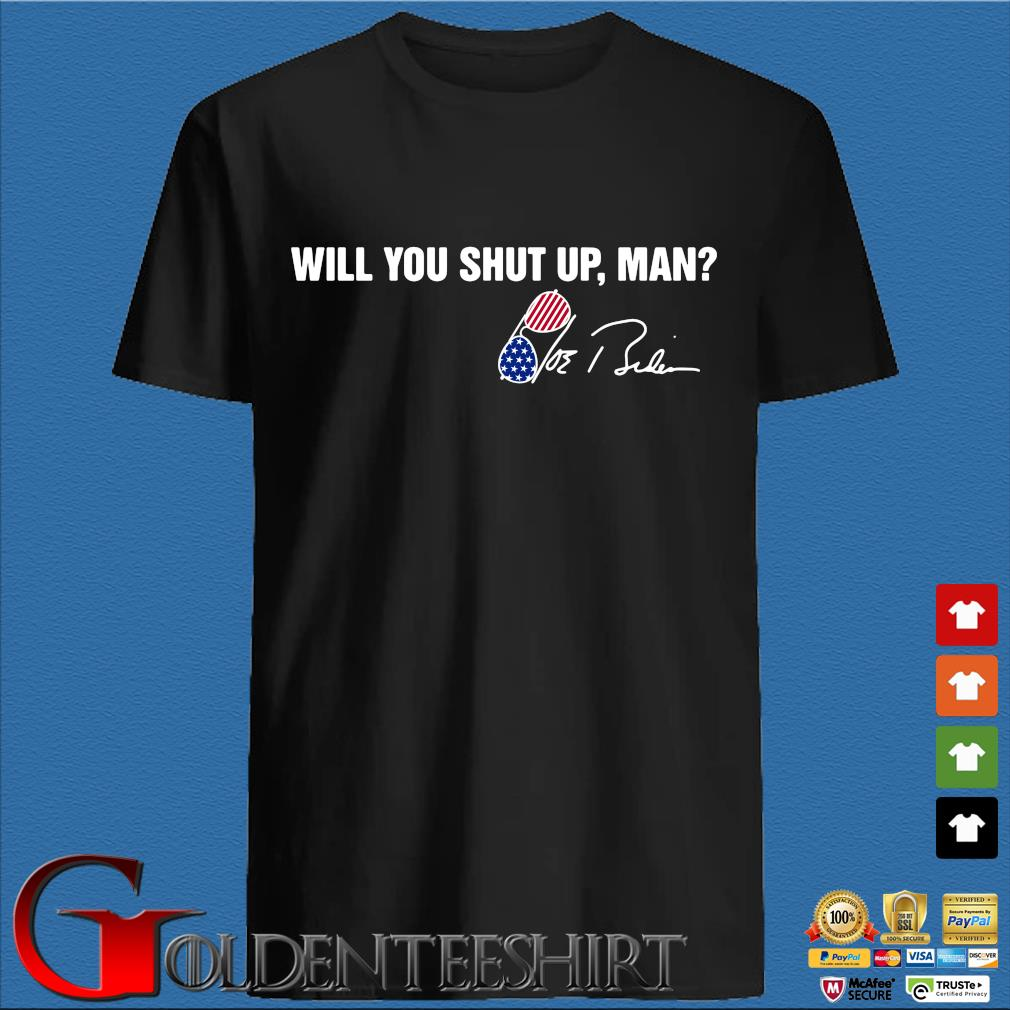 Will you shut up man Joe Biden signature shirt