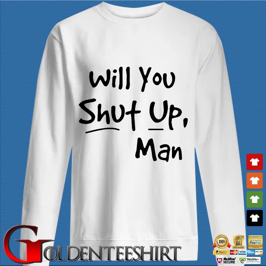 Will You Shut Up Man T-Shirt trang Sweater