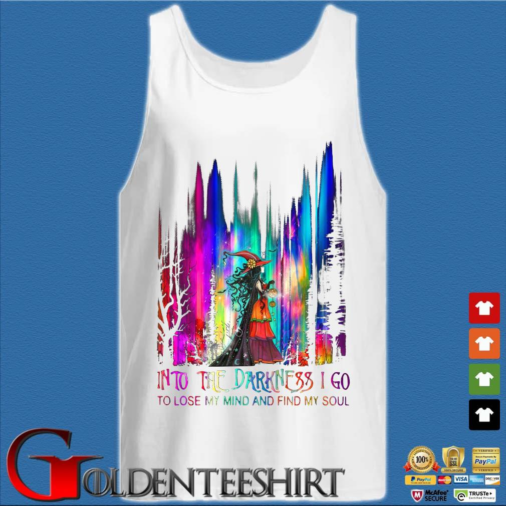 Witch into the darkness I go to lose my mind and find my soul Halloween s Tank top trắng