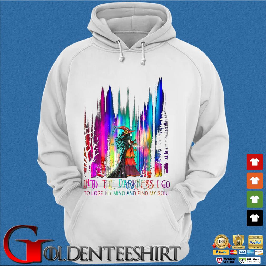 Witch into the darkness I go to lose my mind and find my soul Halloween s Trang Hoodie