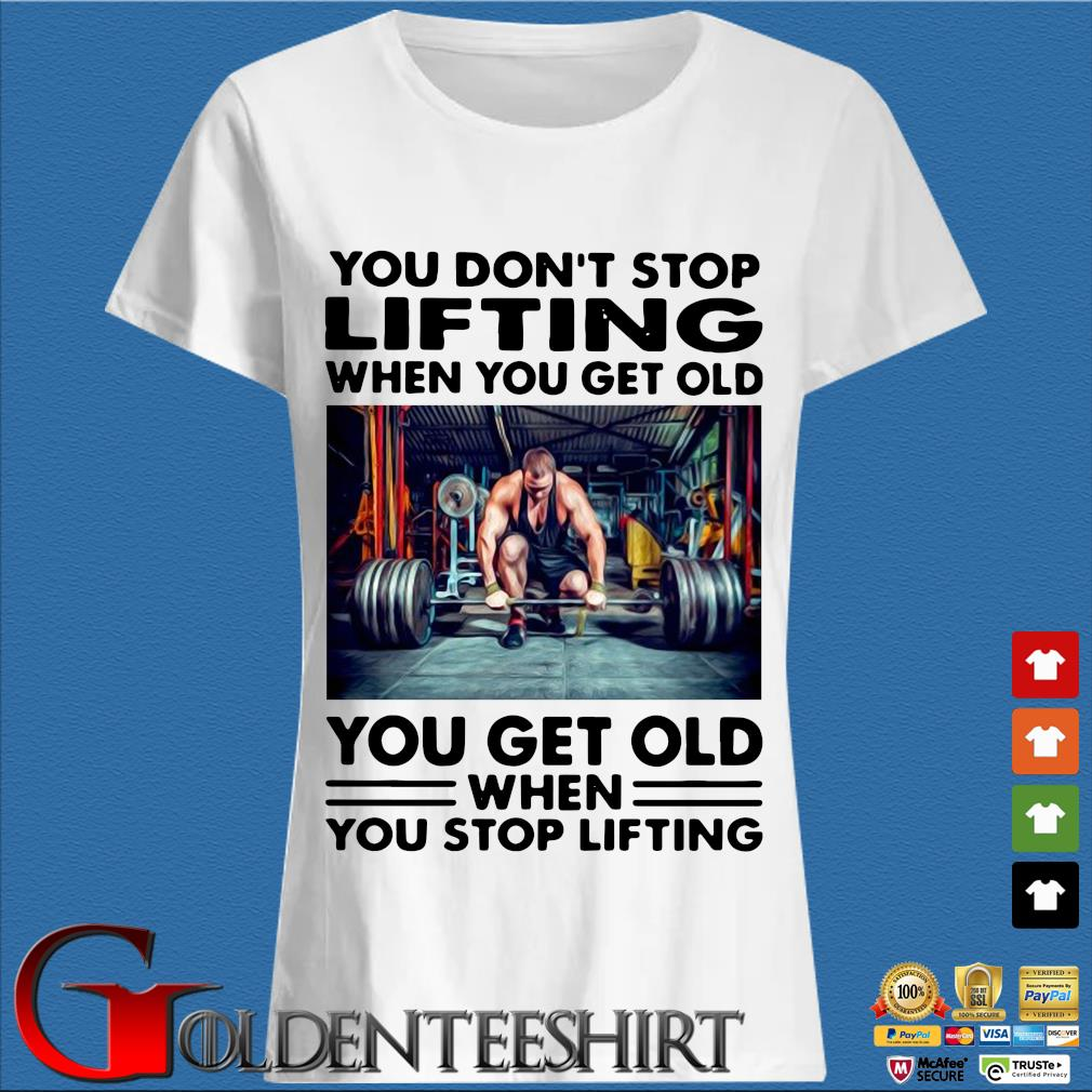 You don't stop Lifting when you get old you get old when you stop lifting s Trang Ladies