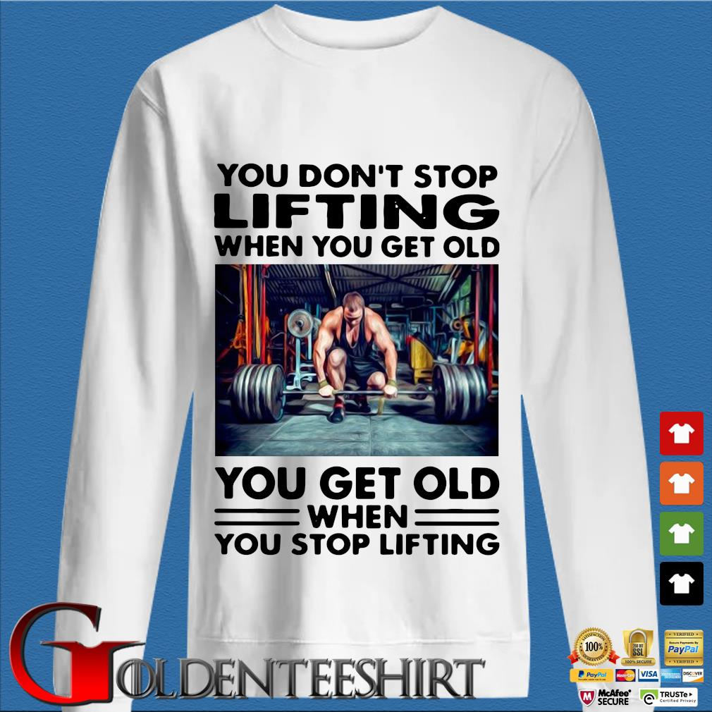 You don't stop Lifting when you get old you get old when you stop lifting s trang Sweater