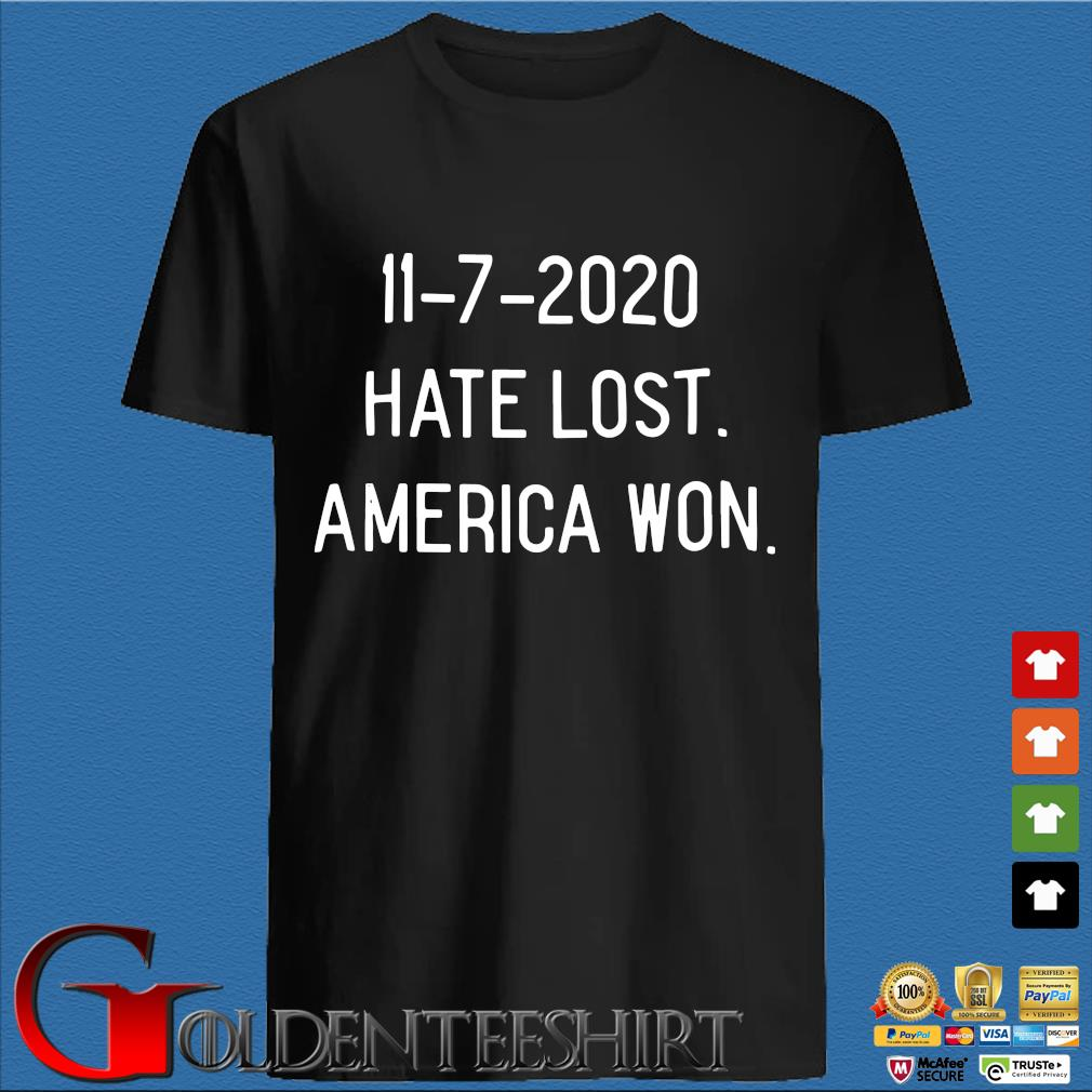 11-7-2020 hate lost America won s den Shirt