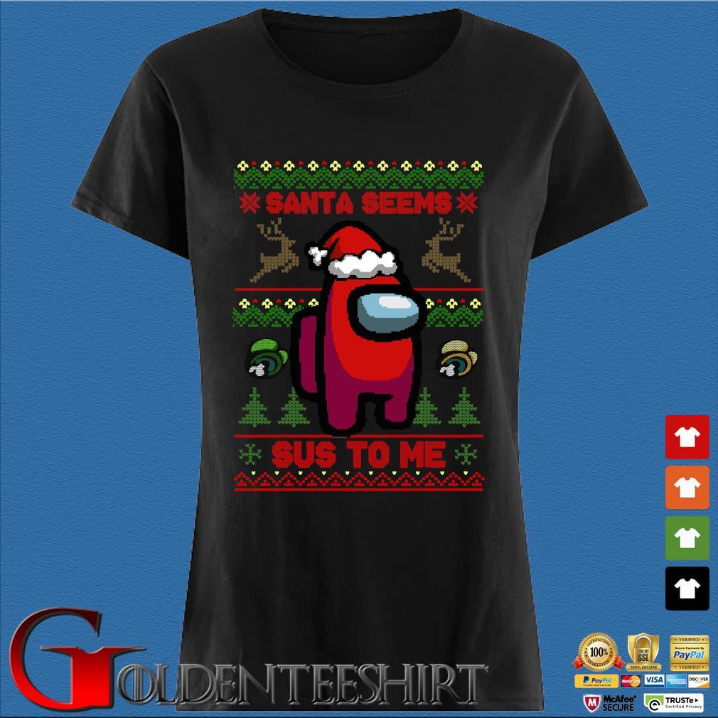 Among Us Santa seems sus to me ugly Christmas shirt t-shirtat Cody Ledbetter Den Ladies