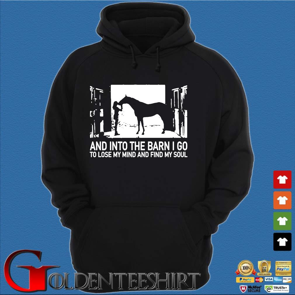 And into the barn I go to lose my mind and find my soul s Hoodie đen