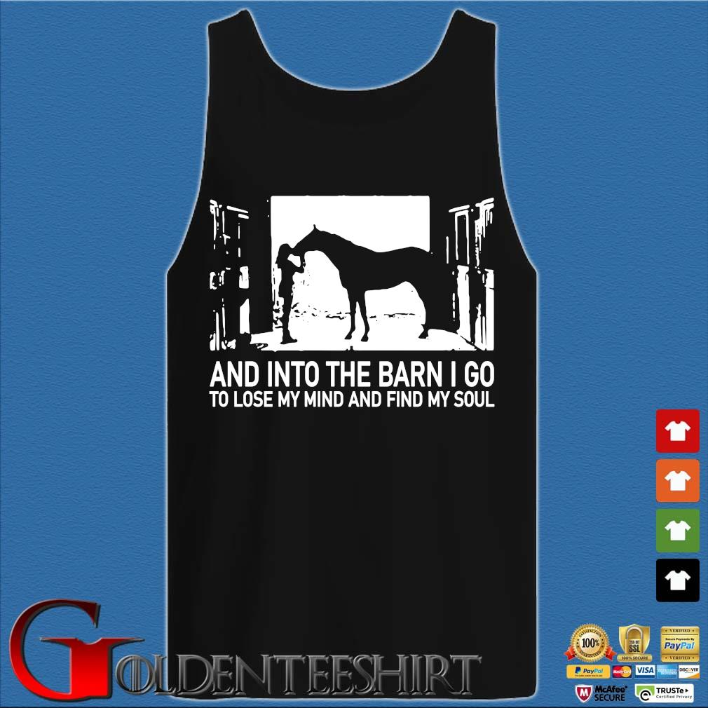And into the barn I go to lose my mind and find my soul s Tank top den