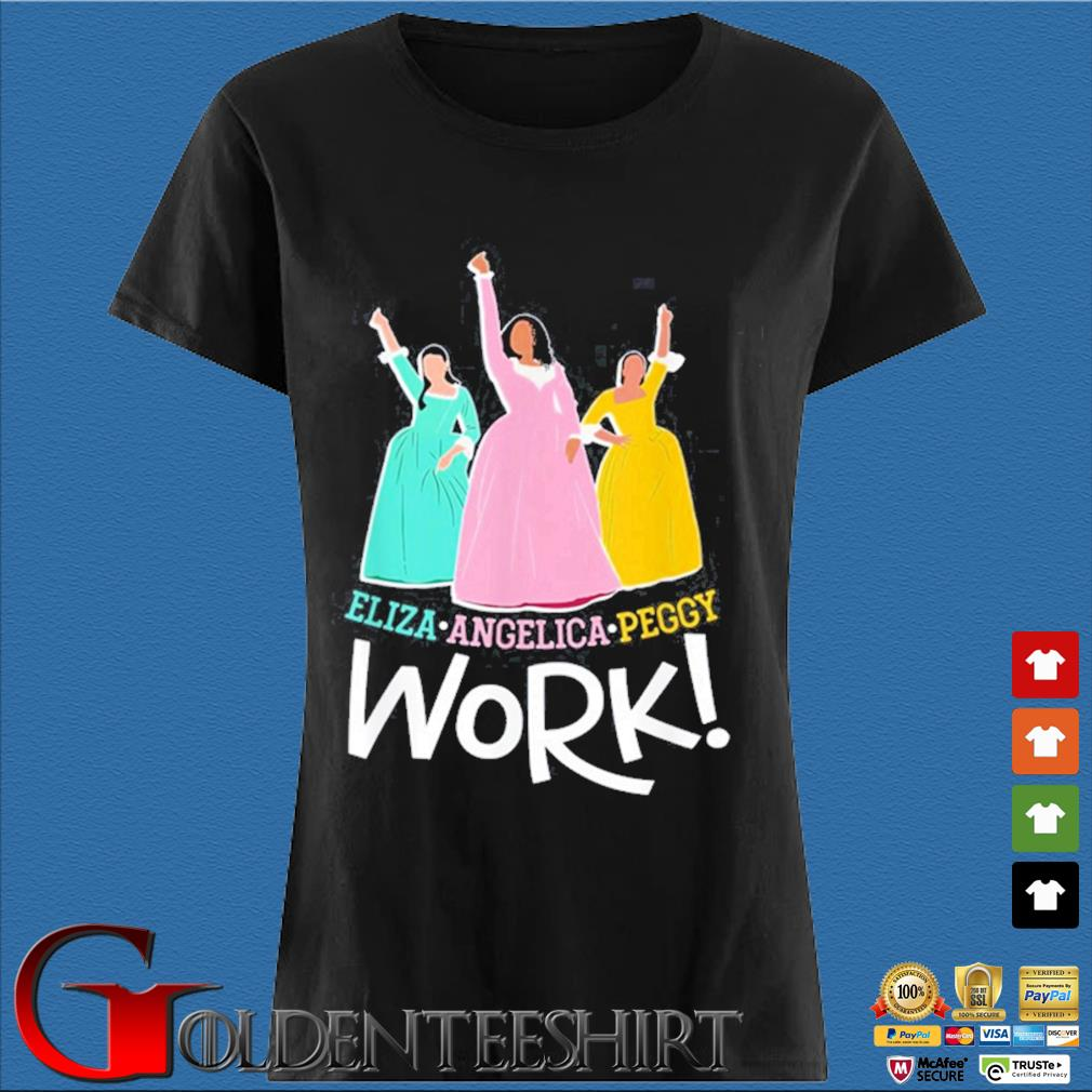 Angelica Eliza And Peggy Work Funny Schuyler Sister 2020 Shirt Den Ladies