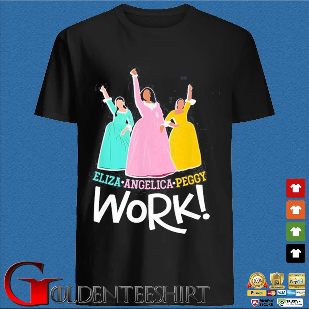 Angelica Eliza And Peggy Work Funny Schuyler Sister 2020 Shirt den Shirt
