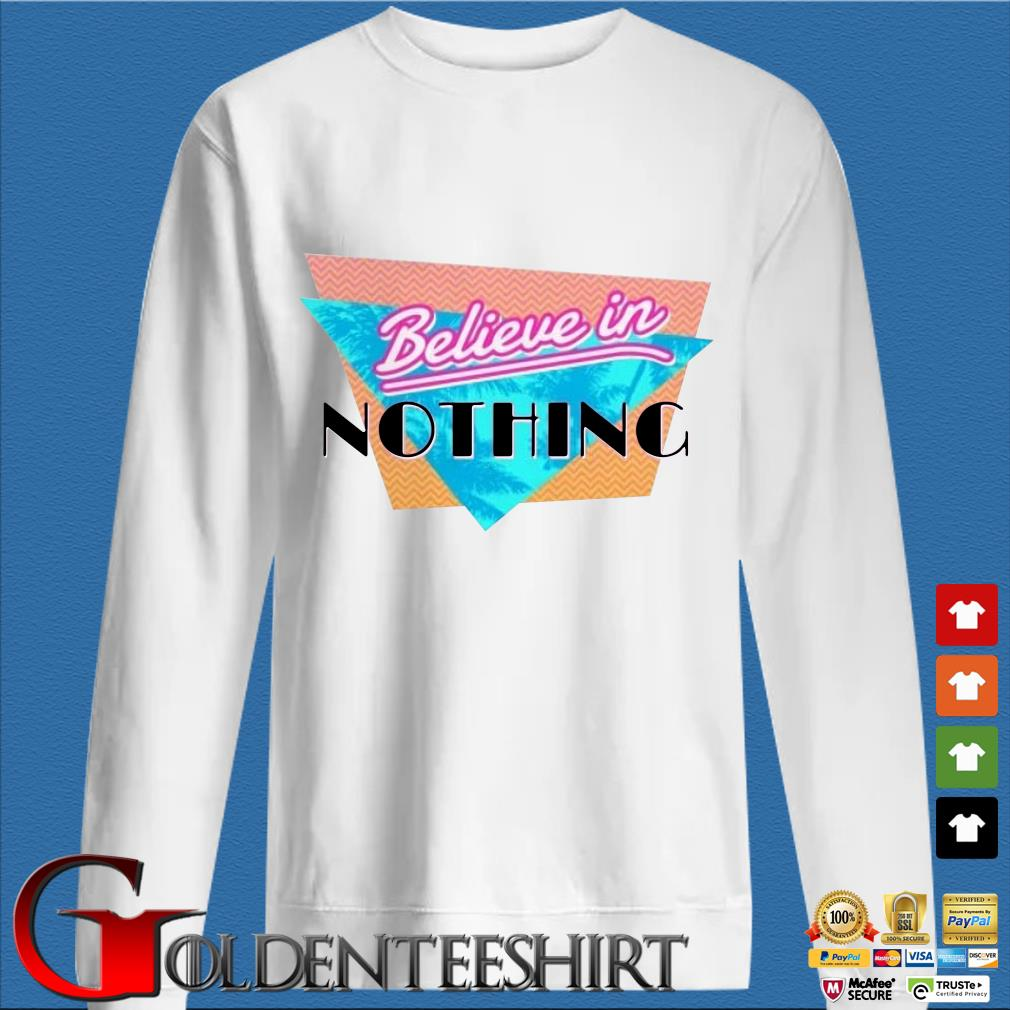 Believe in nothing shirt