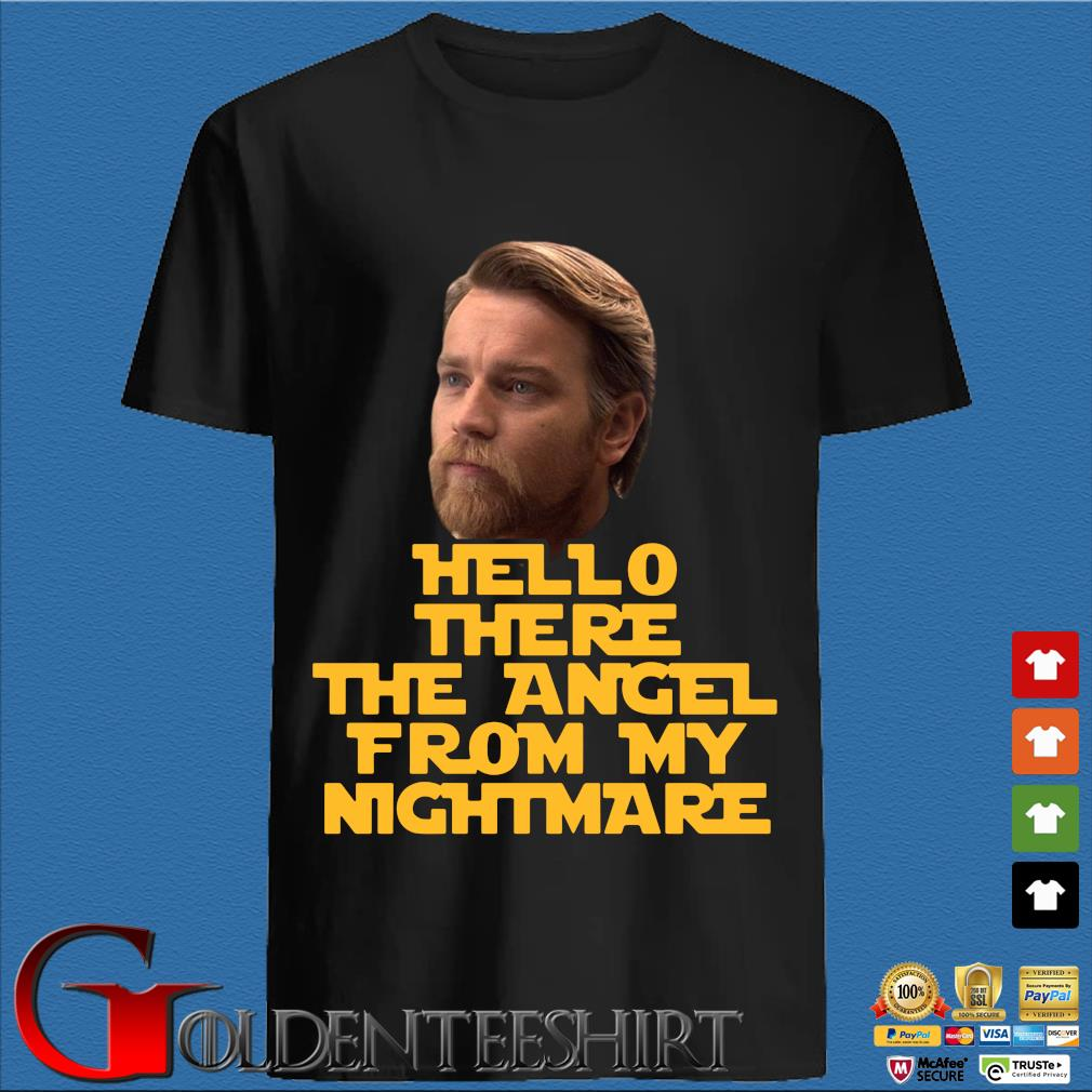Ewan Mcgregor hello there the angel from my nightmare s den Shirt