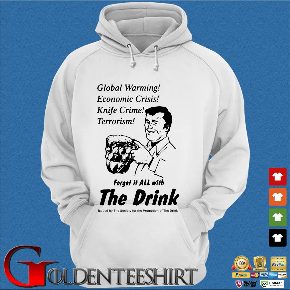 Global warming economic crisis knife crime terrorism forget it all with the drink s Trang Hoodie
