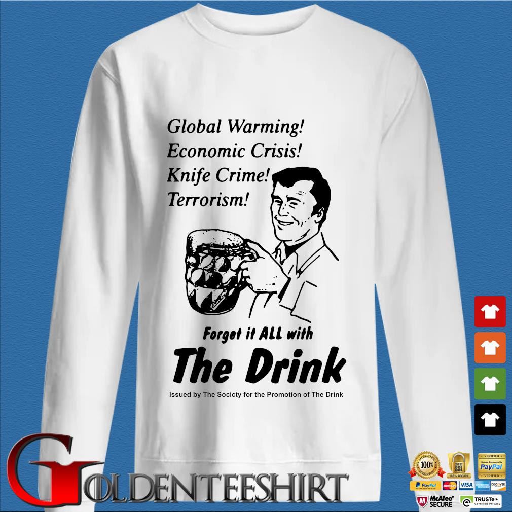 Global warming economic crisis knife crime terrorism forget it all with the drink shirt