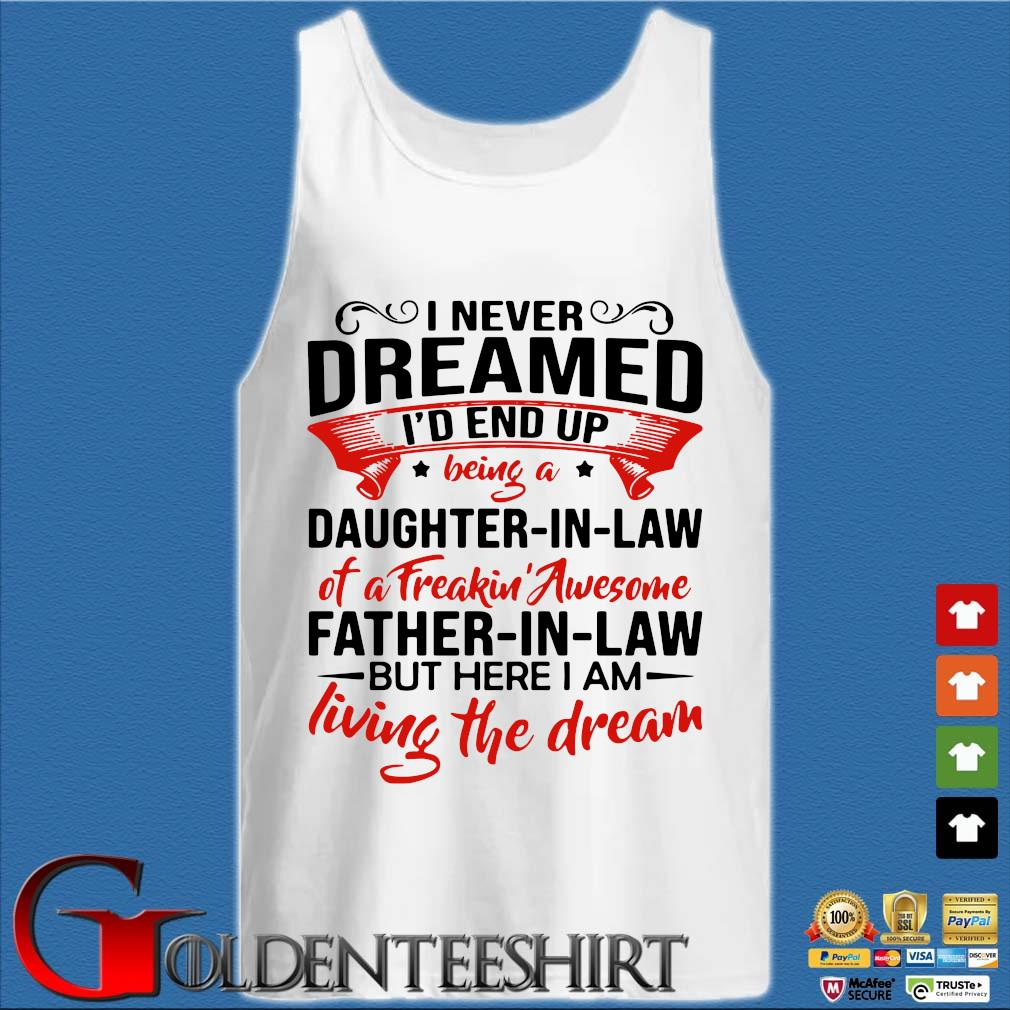 I never dreamed I'd end up being a daughter in law of a freakin' awesome father s Tank top trắng