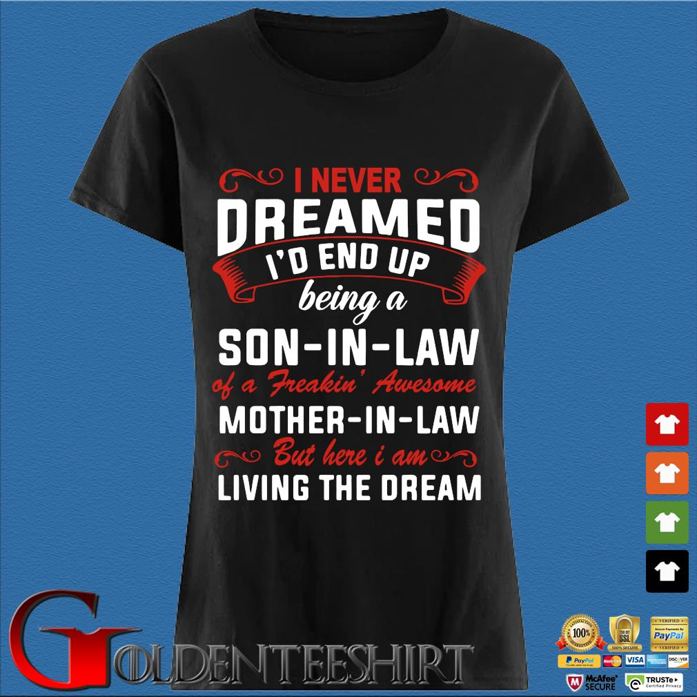 I Never Dreamed I'd End Up Being A Son In Law Of Freaking Awesome Mother In Law Shirt Den Ladies