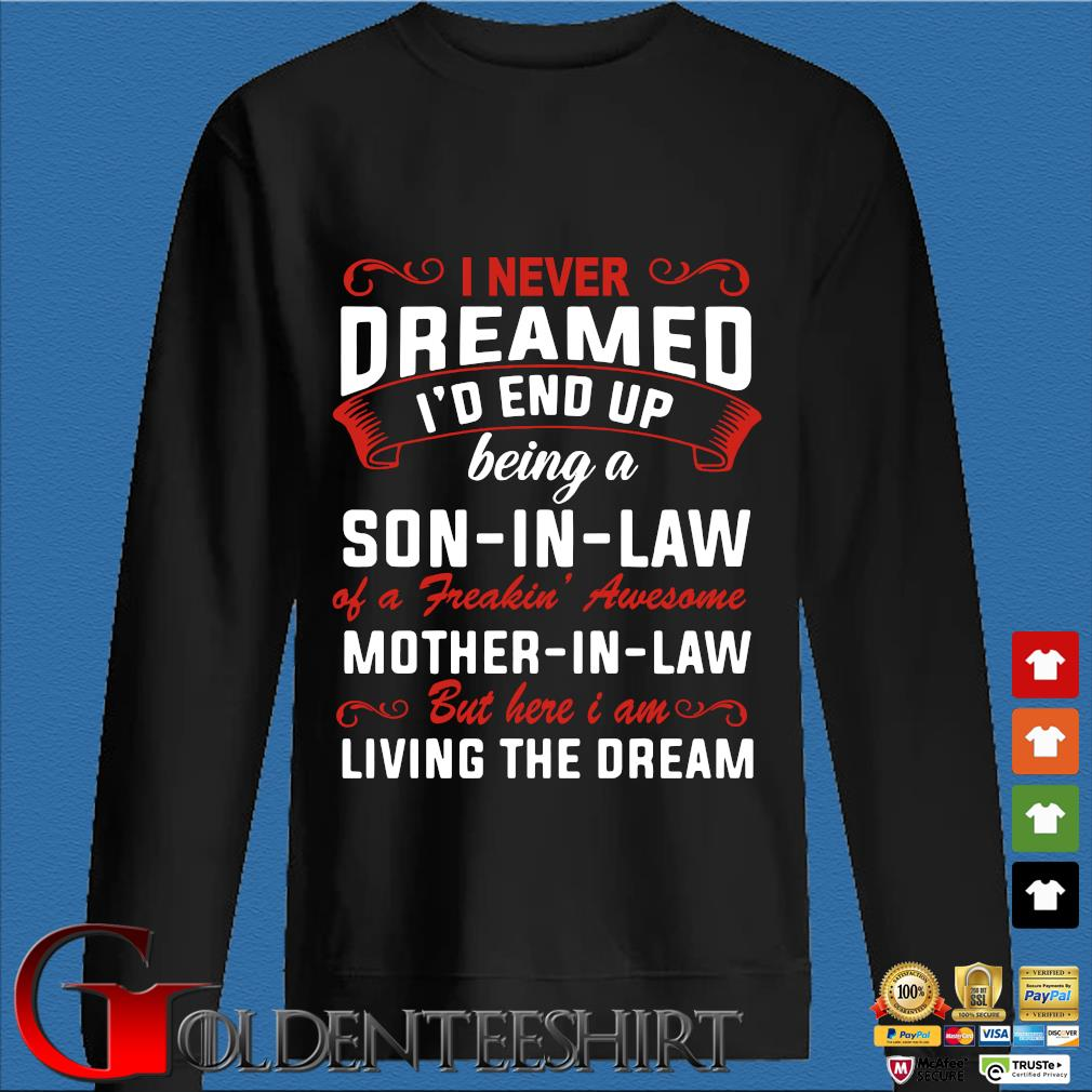 I Never Dreamed I'd End Up Being A Son In Law Of Freaking Awesome Mother In Law Shirt