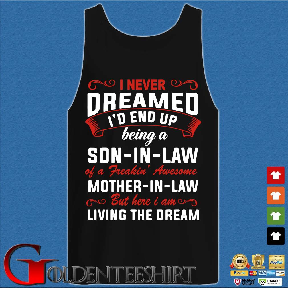 I Never Dreamed I'd End Up Being A Son In Law Of Freaking Awesome Mother In Law Shirt Tank top den