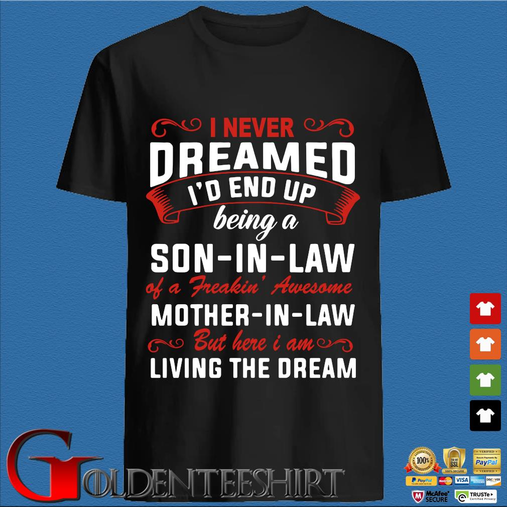 I Never Dreamed I'd End Up Being A Son In Law Of Freaking Awesome Mother In Law Shirt den Shirt
