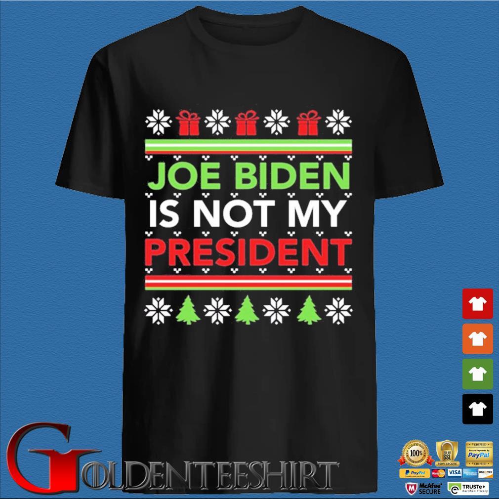 Joe Biden is not my president Ugly Christmas sweater den Shirt