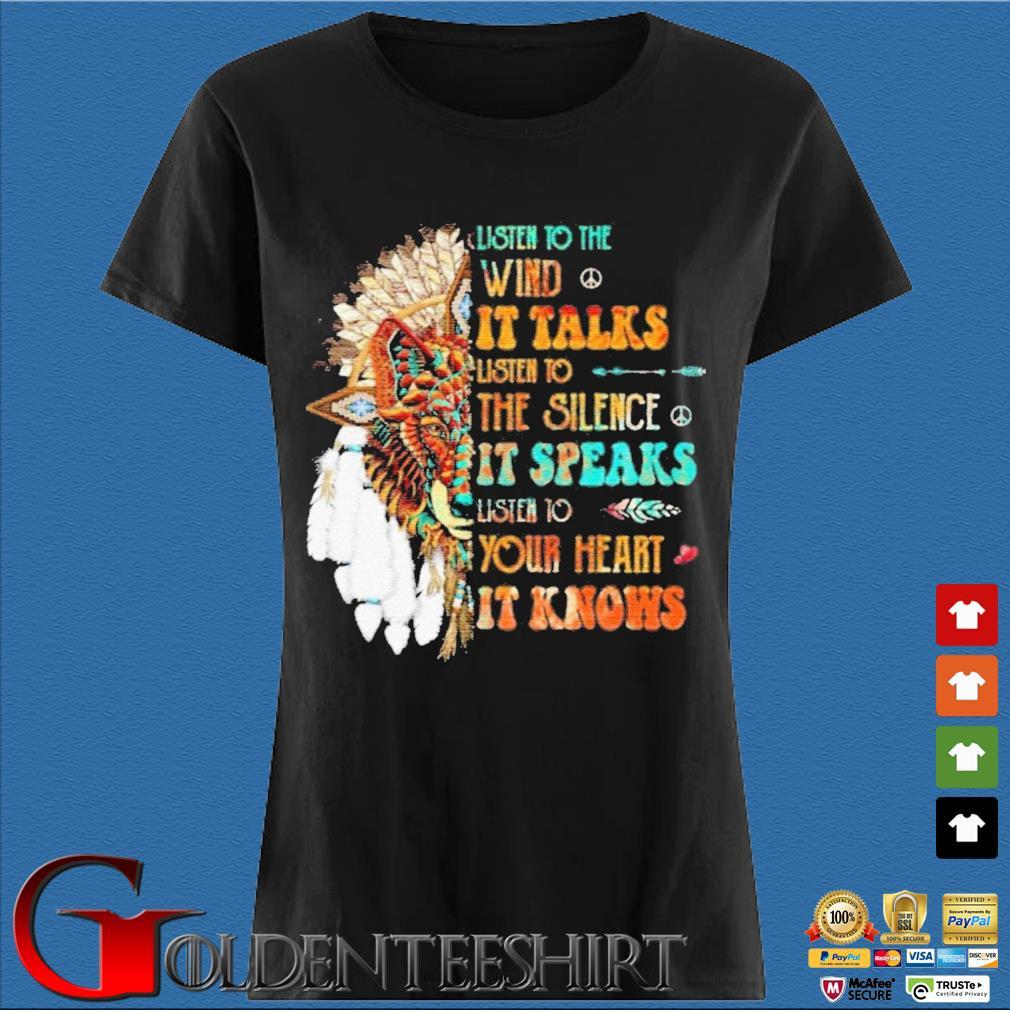 Listen To The Wind It Talks Listen To The Silence It Speaks Listen To Your Heart It Knows Shirt Den Ladies