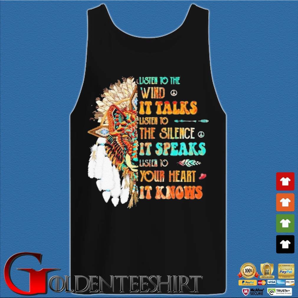 Listen To The Wind It Talks Listen To The Silence It Speaks Listen To Your Heart It Knows Shirt Tank top den