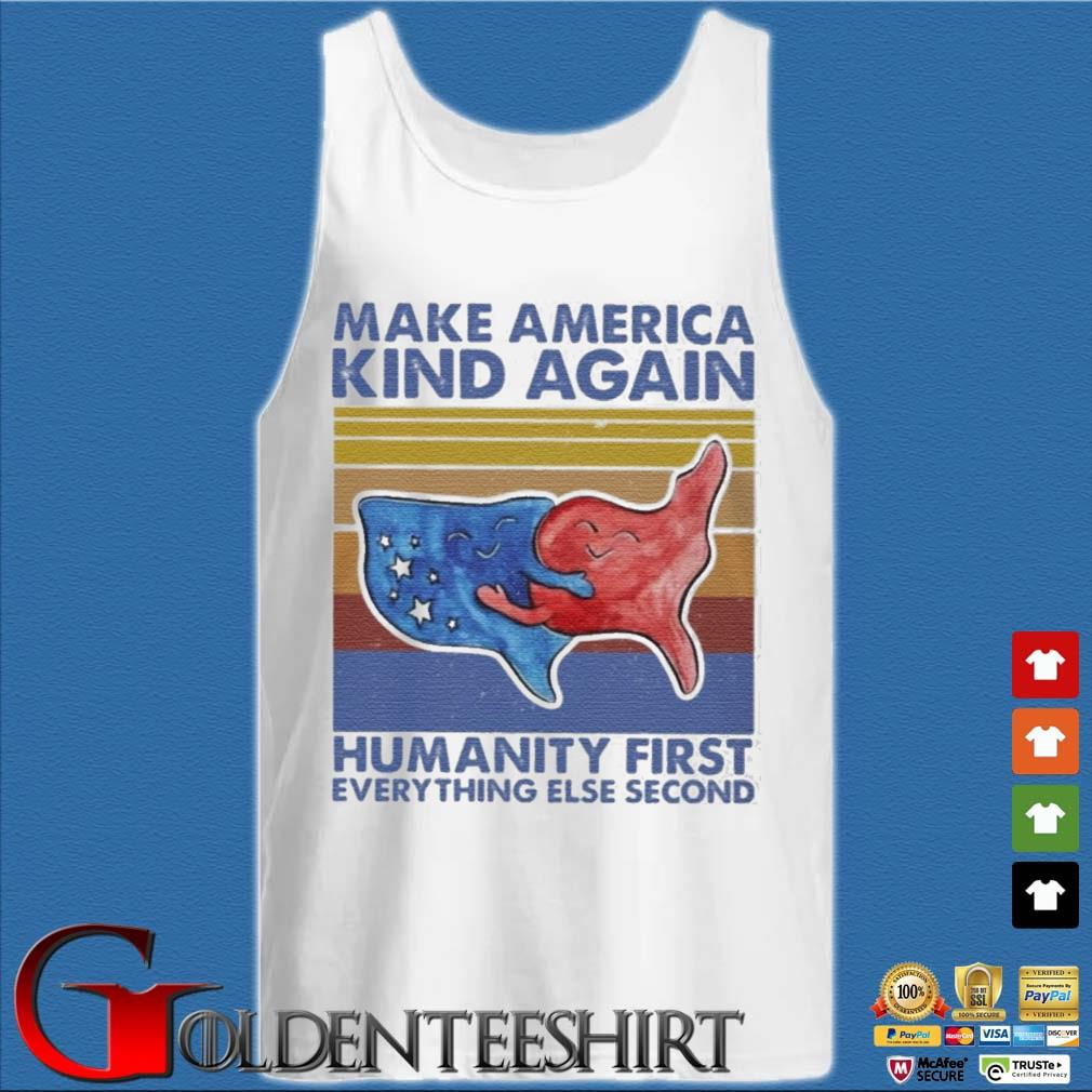 Make America Kind Again Humanity First Everything Else Second Vintage Shirt Tank top trắng