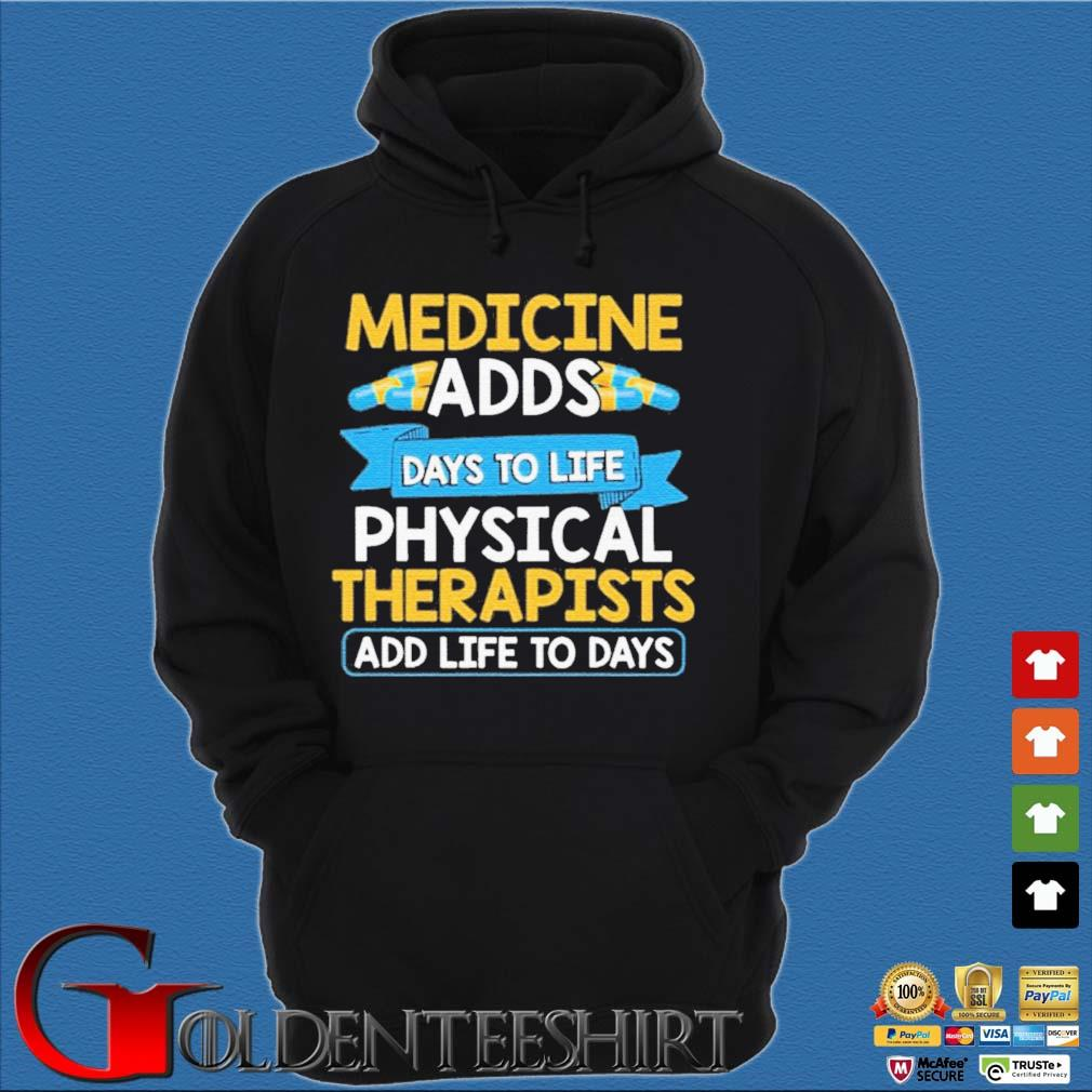 Medicine Adds Days To Life Physical Therapists Add Life To Days Shirt Hoodie đen