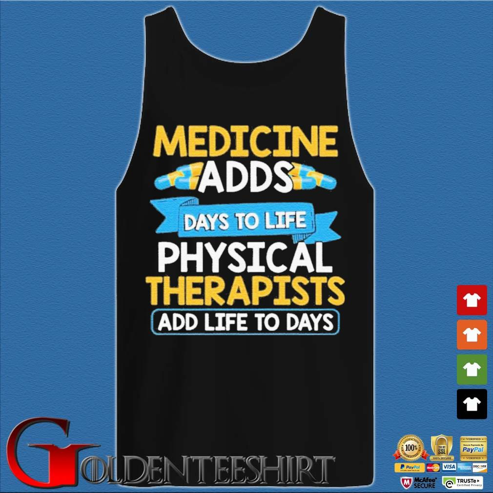 Medicine Adds Days To Life Physical Therapists Add Life To Days Shirt Tank top den