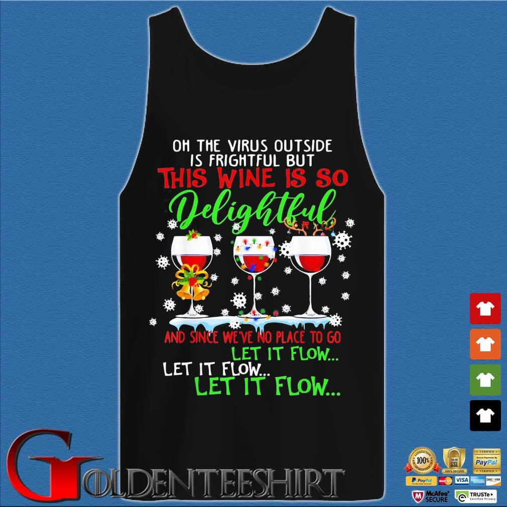 Oh the virus outside is frightful but which wine is so delightful and since we're no place to go let it flow let it flow let it flow Christmas sweater Tank top den