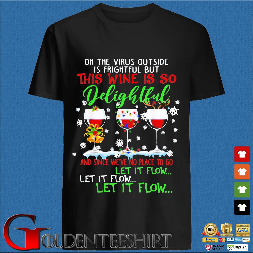 Oh the virus outside is frightful but which wine is so delightful and since we're no place to go let it flow let it flow let it flow Christmas sweater den Shirt
