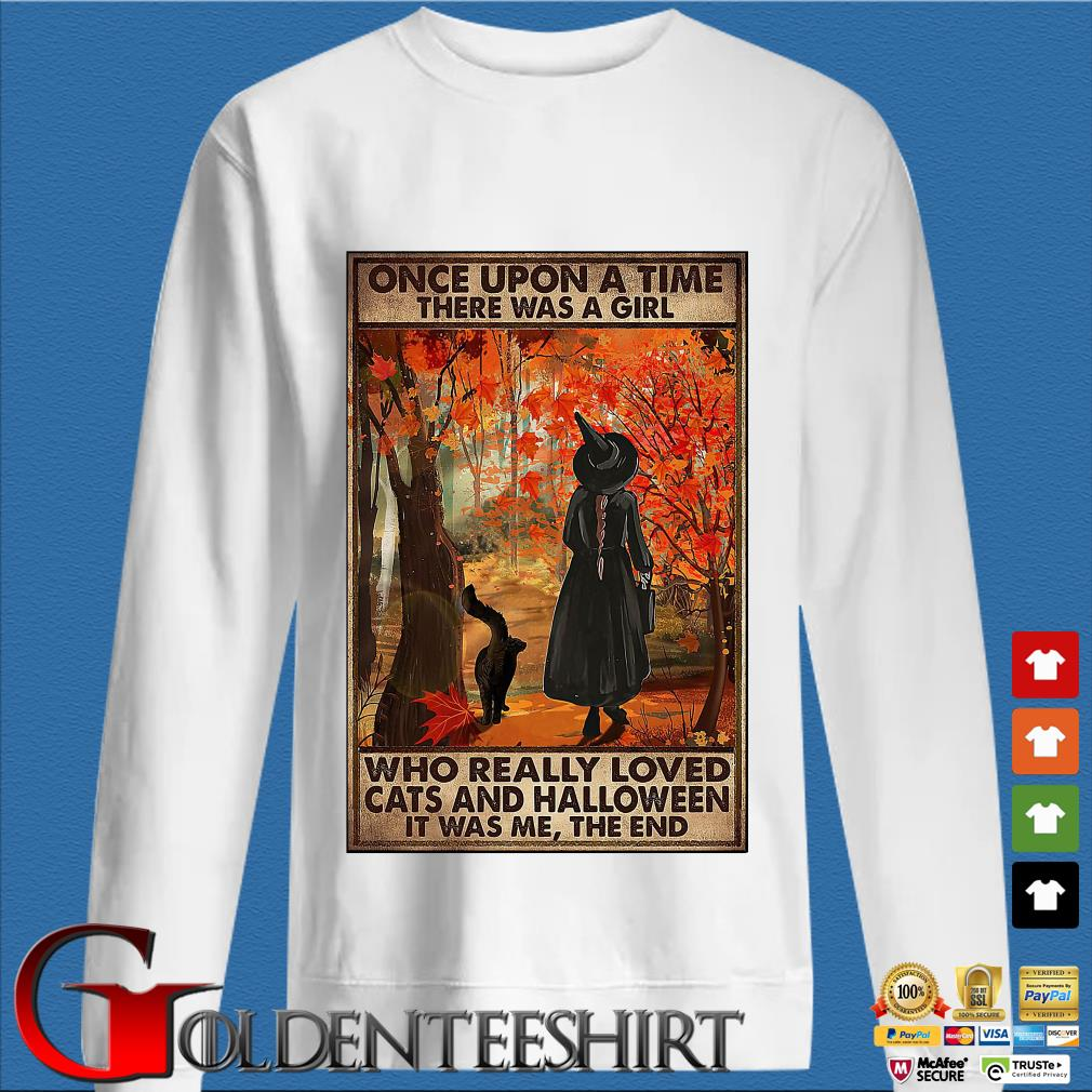 Once upon a time there was a girl who really loved cats and Halloween it was Me the end shirt