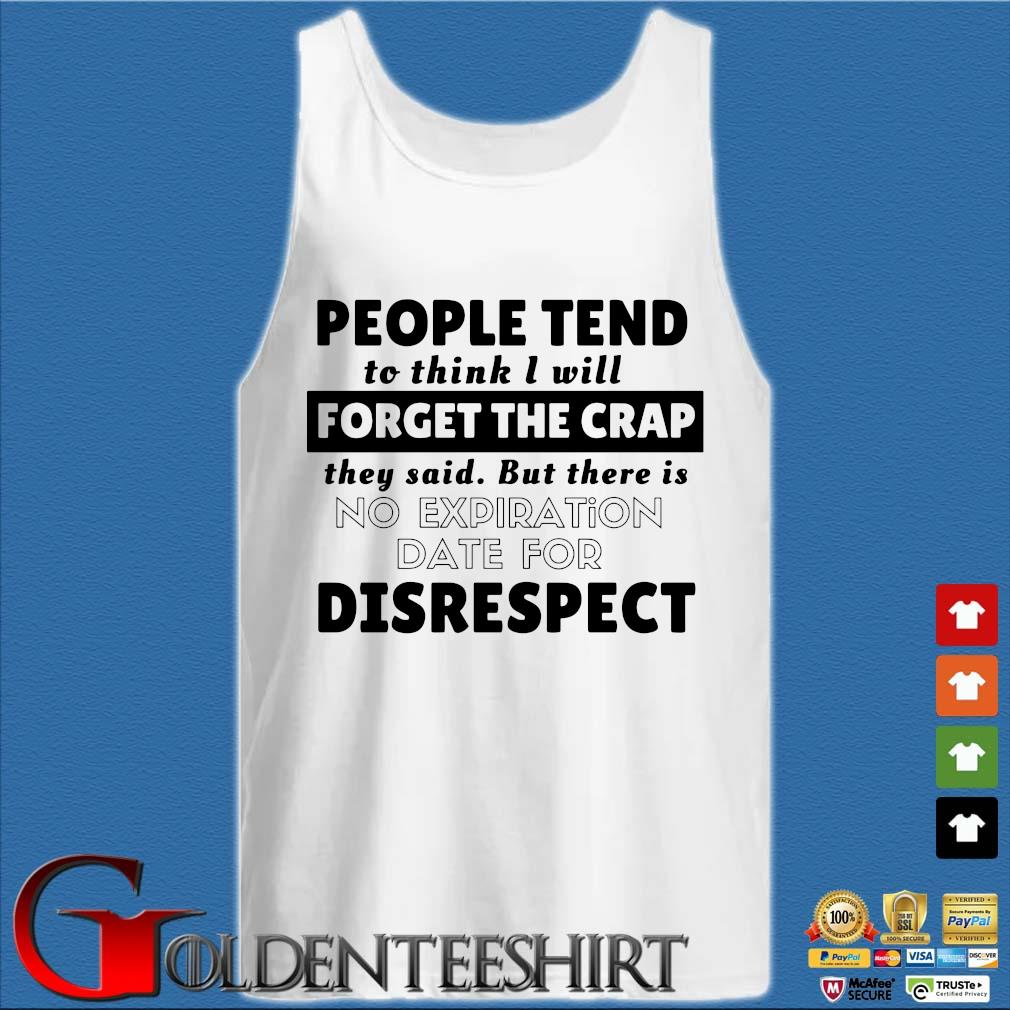 People tend to think I will forget the crap they said but there is no expiration date for disrespect s Tank top trắng