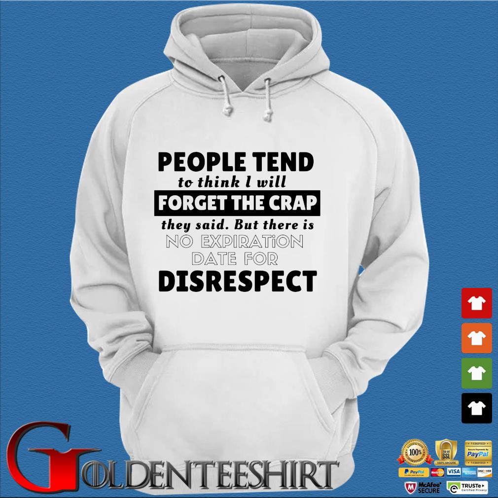 People tend to think I will forget the crap they said but there is no expiration date for disrespect s Trang Hoodie