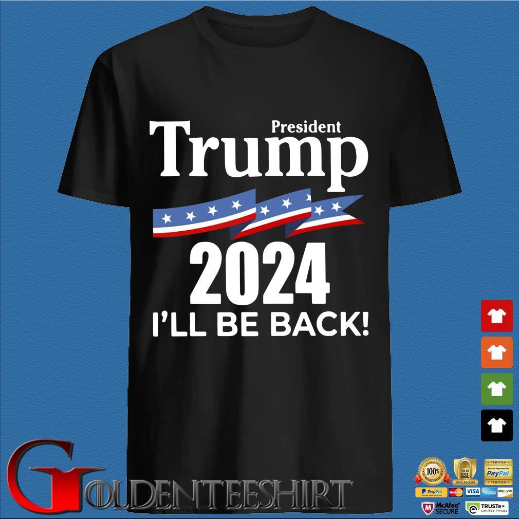 President Donald Trump 2024 I'll be back s den Shirt