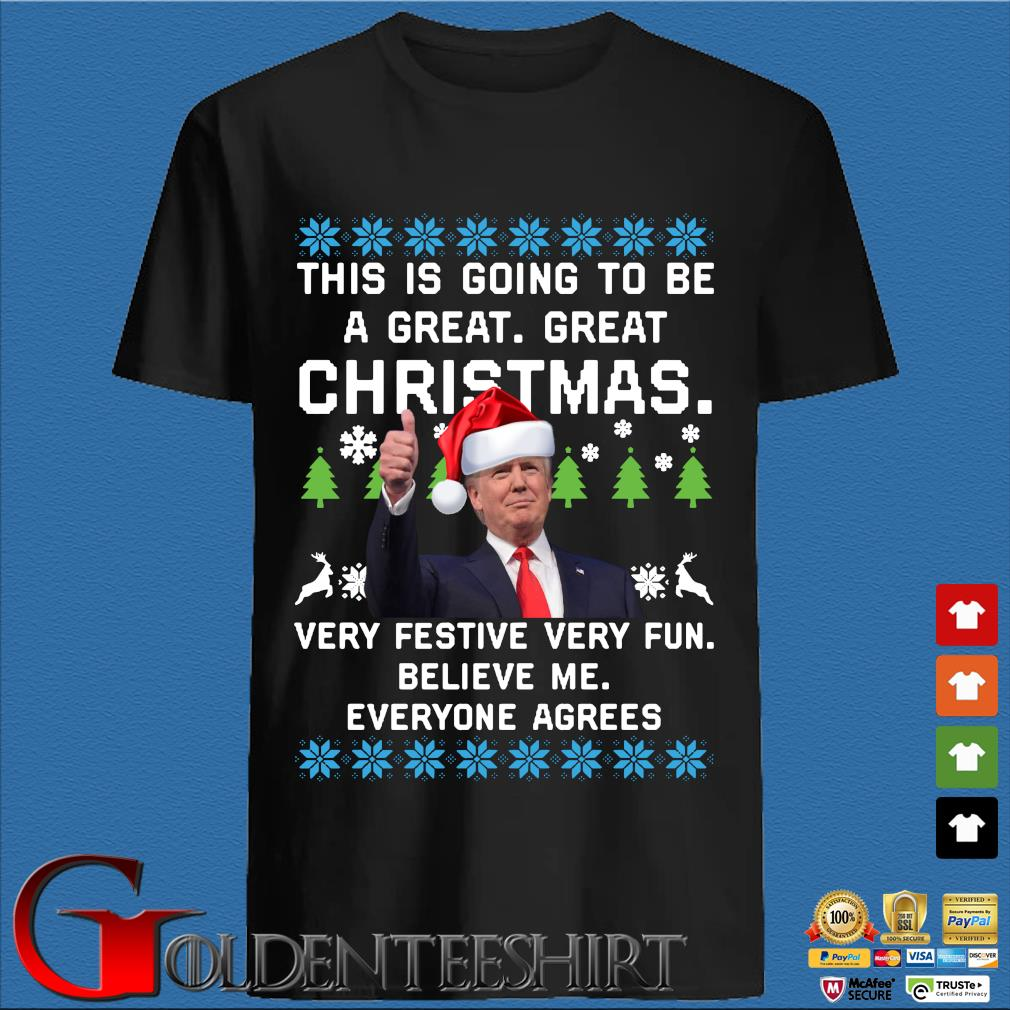Santa Donald Trump this is going to be a great great Christmas very festive very fun believe Me everyone agrees Ugly Christmas sweater den Shirt
