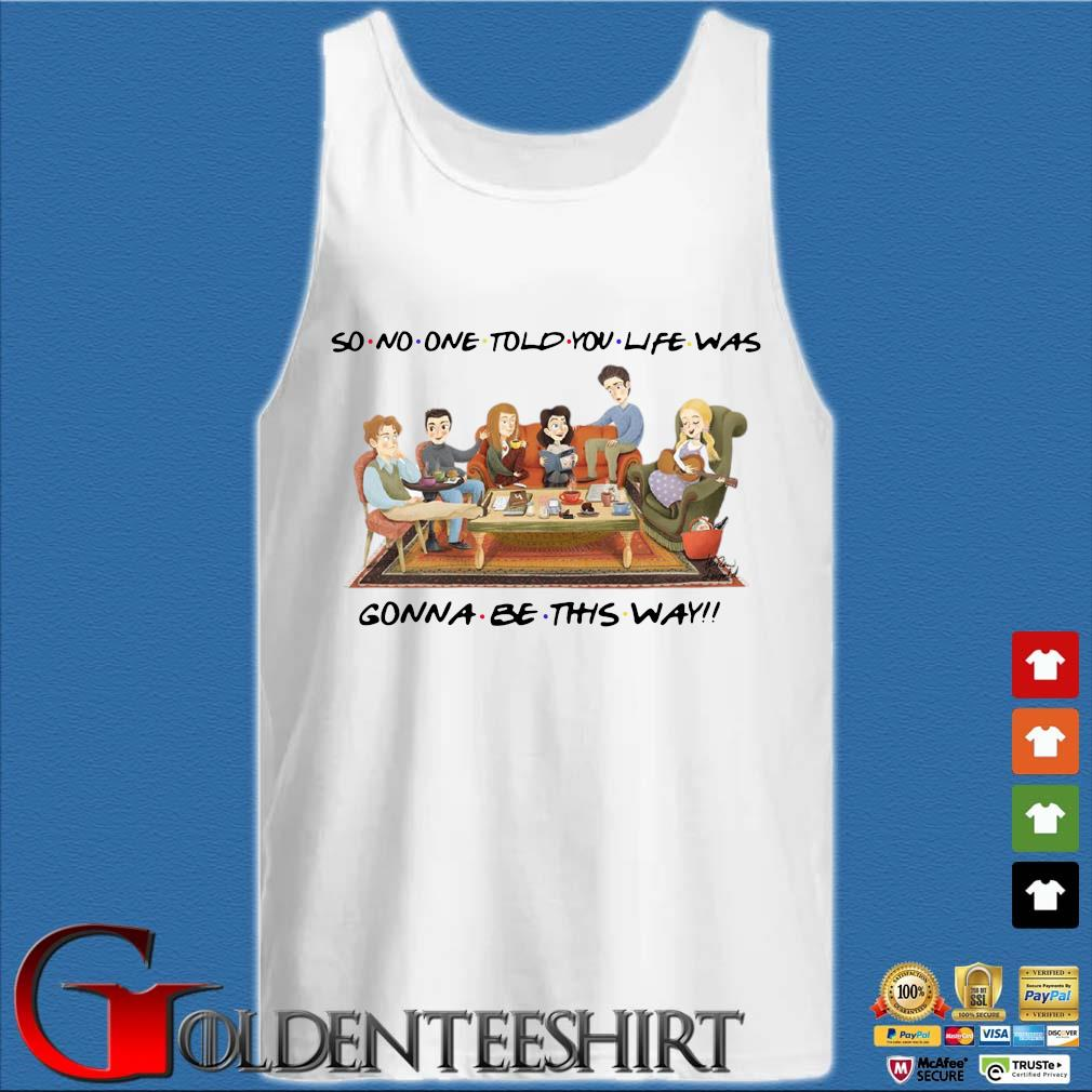 So no one told you life was gonna be this way tee s Tank top trắng