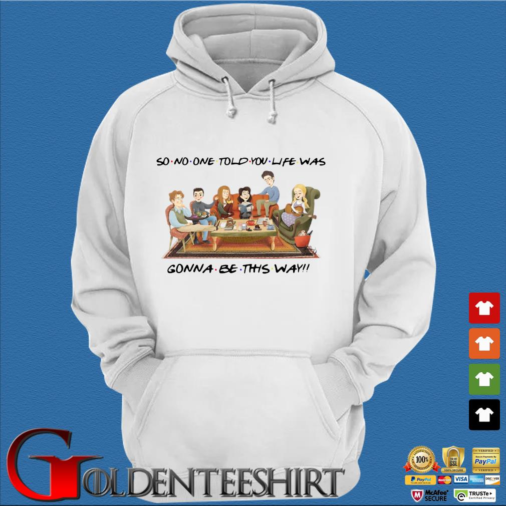 So no one told you life was gonna be this way tee s Trang Hoodie