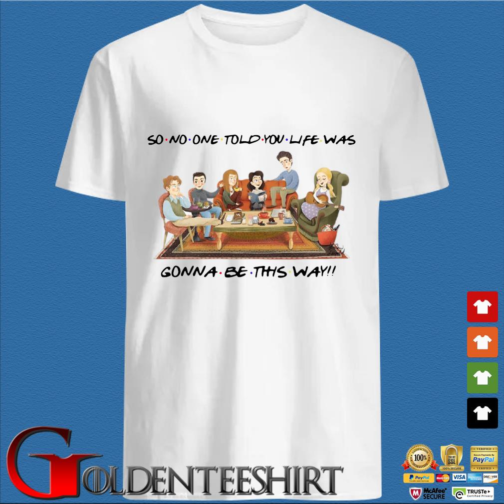 So no one told you life was gonna be this way tee s trang Shirt