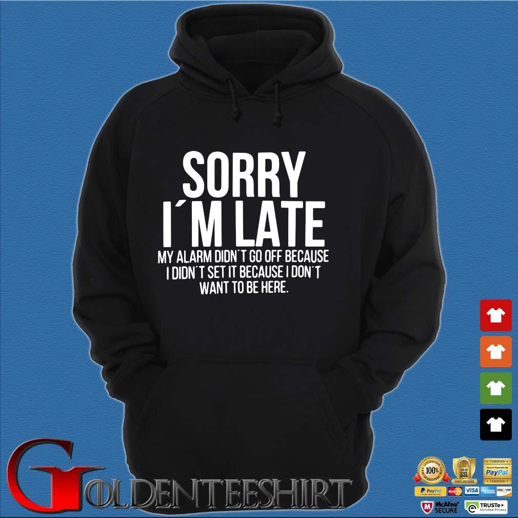 Sorry I'm late my alarm didn't to off because I didn't set it because I don't want to be here s Hoodie đen