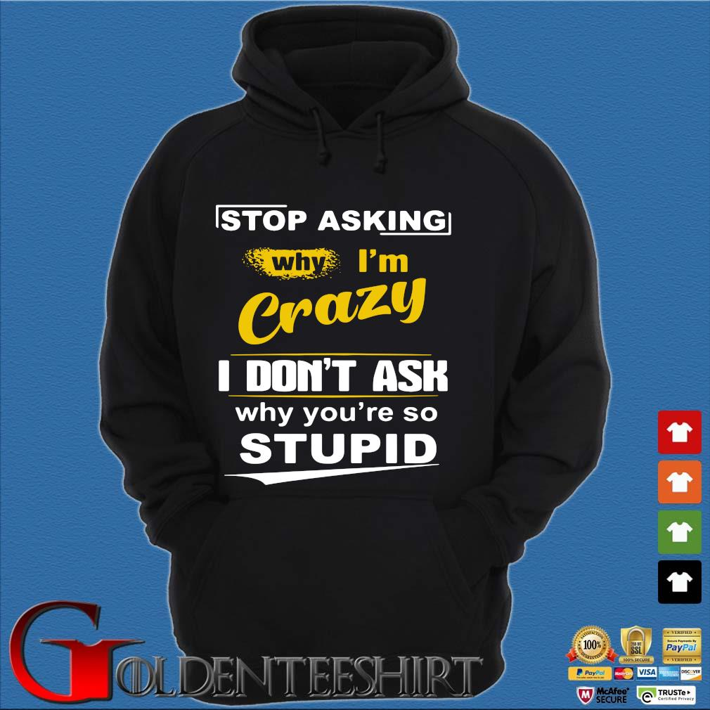 Stop asking why I'm crazy I don't ask why you're so stupid s Hoodie đen